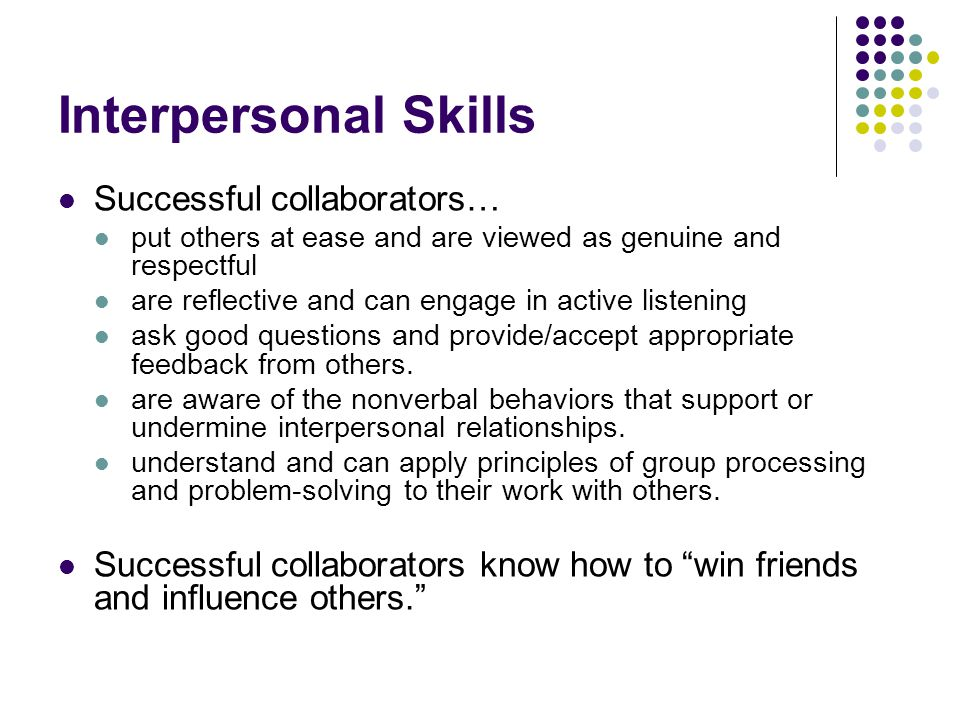 Interpersonal Skills Successful collaborators…