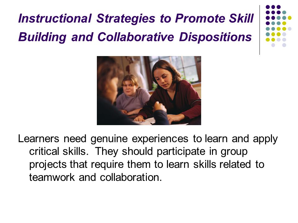 Instructional Strategies to Promote Skill Building and Collaborative Dispositions