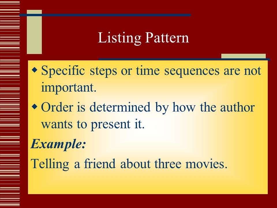 Listing Pattern Specific steps or time sequences are not important.