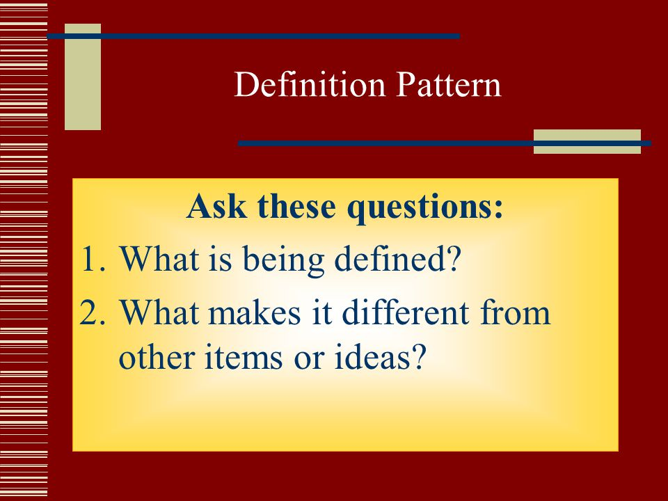 Definition Pattern Ask these questions: What is being defined.