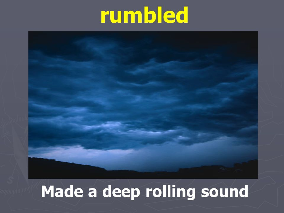 rumbled Made a deep rolling sound