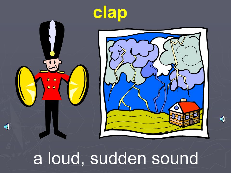 clap a loud, sudden sound