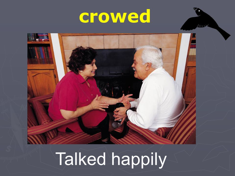 crowed Talked happily