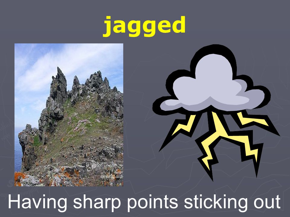 jagged Having sharp points sticking out