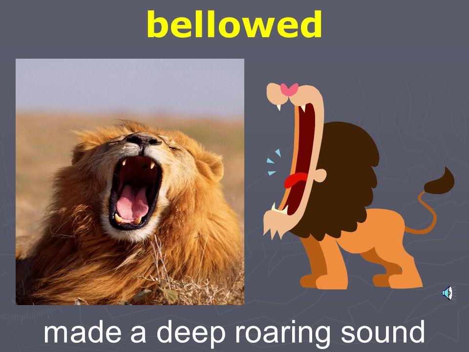made a deep roaring sound