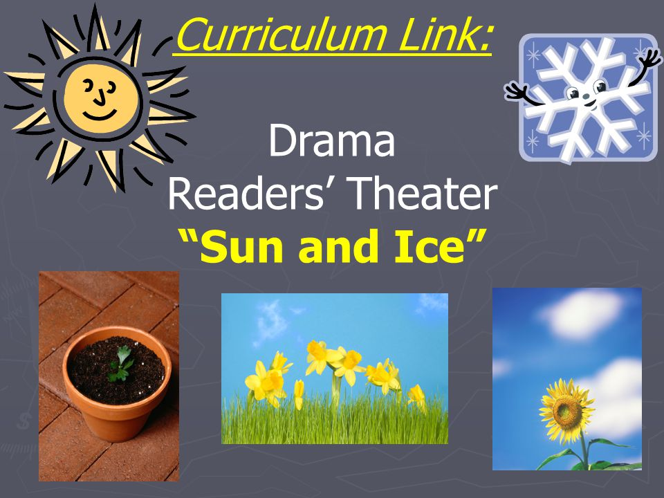 Curriculum Link: Drama Readers' Theater Sun and Ice