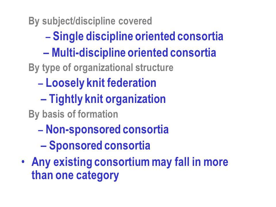 – Multi-discipline oriented consortia