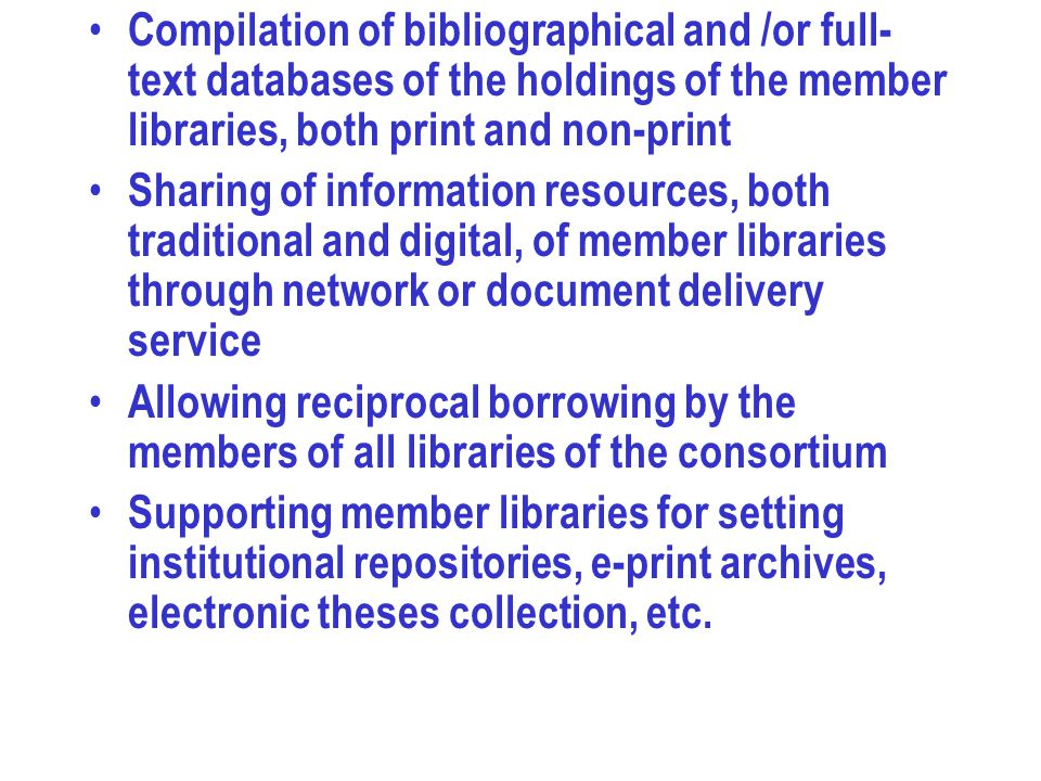 Compilation of bibliographical and /or full-text databases of the holdings of the member libraries, both print and non-print