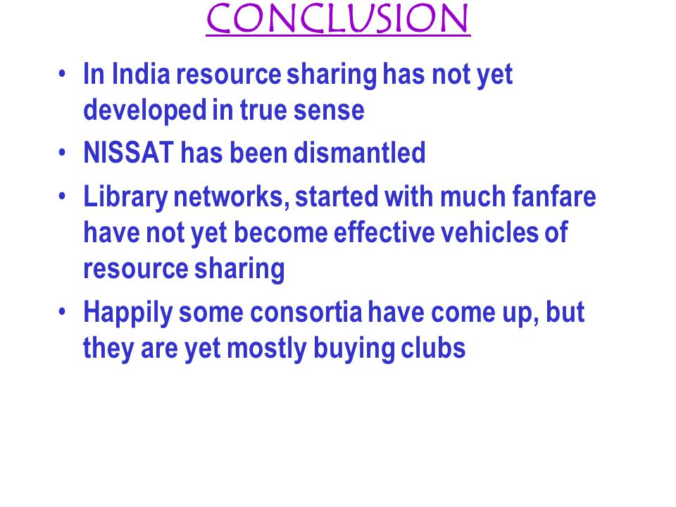 CONCLUSION In India resource sharing has not yet developed in true sense. NISSAT has been dismantled.