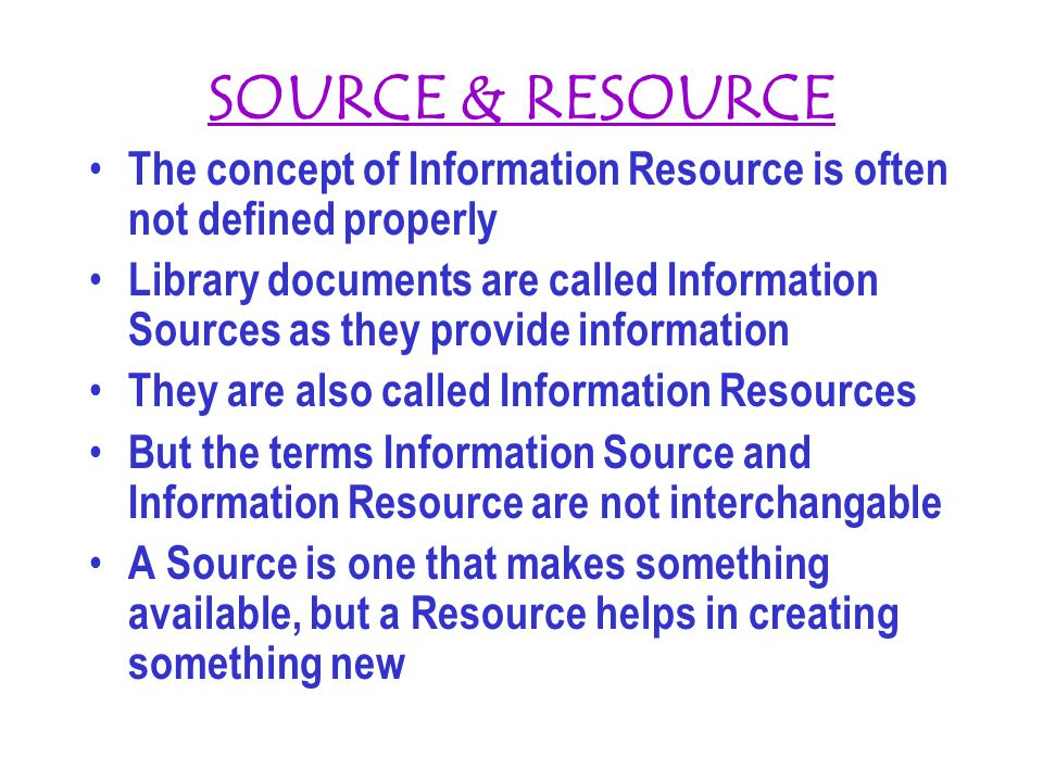 SOURCE & RESOURCE The concept of Information Resource is often not defined properly.