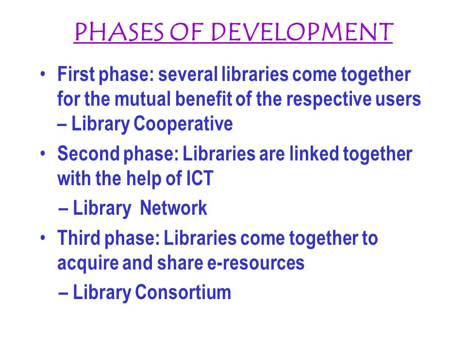 PHASES OF DEVELOPMENT First phase: several libraries come together for the mutual benefit of the respective users – Library Cooperative.
