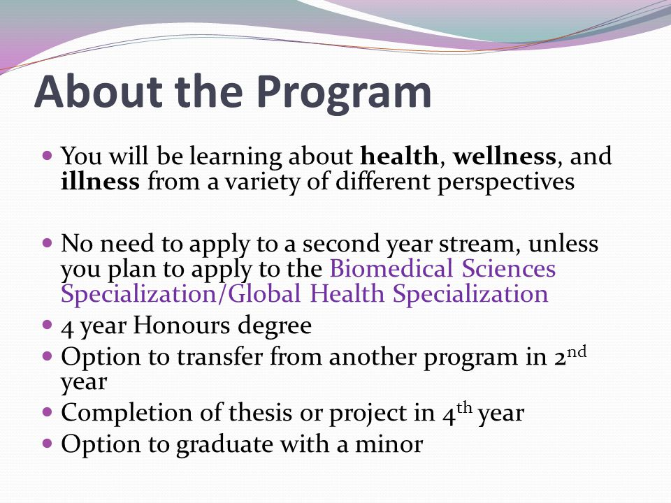 About the Program You will be learning about health, wellness, and illness from a variety of different perspectives.