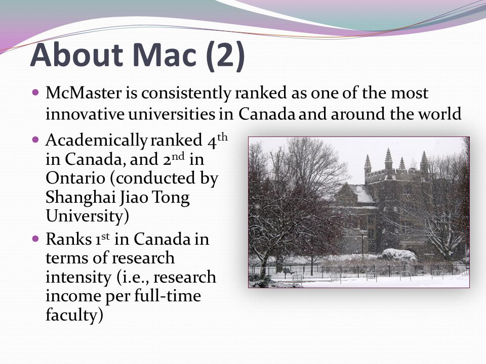 About Mac (2) McMaster is consistently ranked as one of the most innovative universities in Canada and around the world.