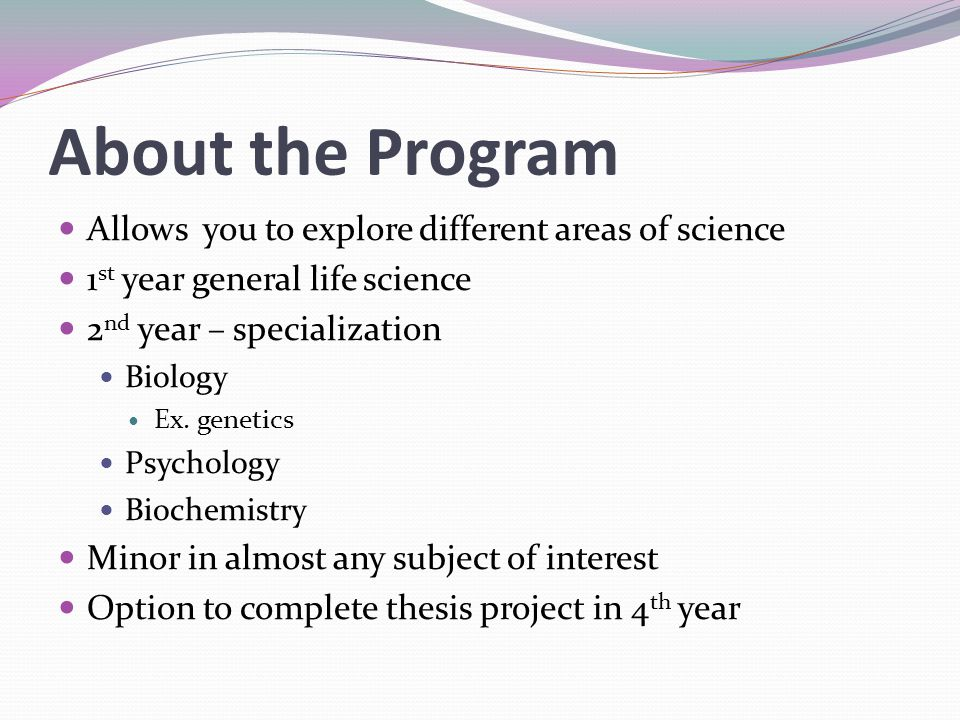About the Program Allows you to explore different areas of science