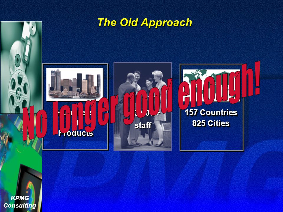 The Old Approach Hundreds 93,000 + of 157 Countries 825 Cities