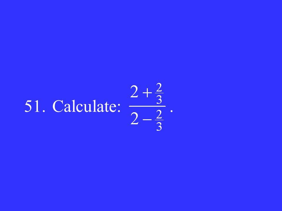 51. Calculate: .