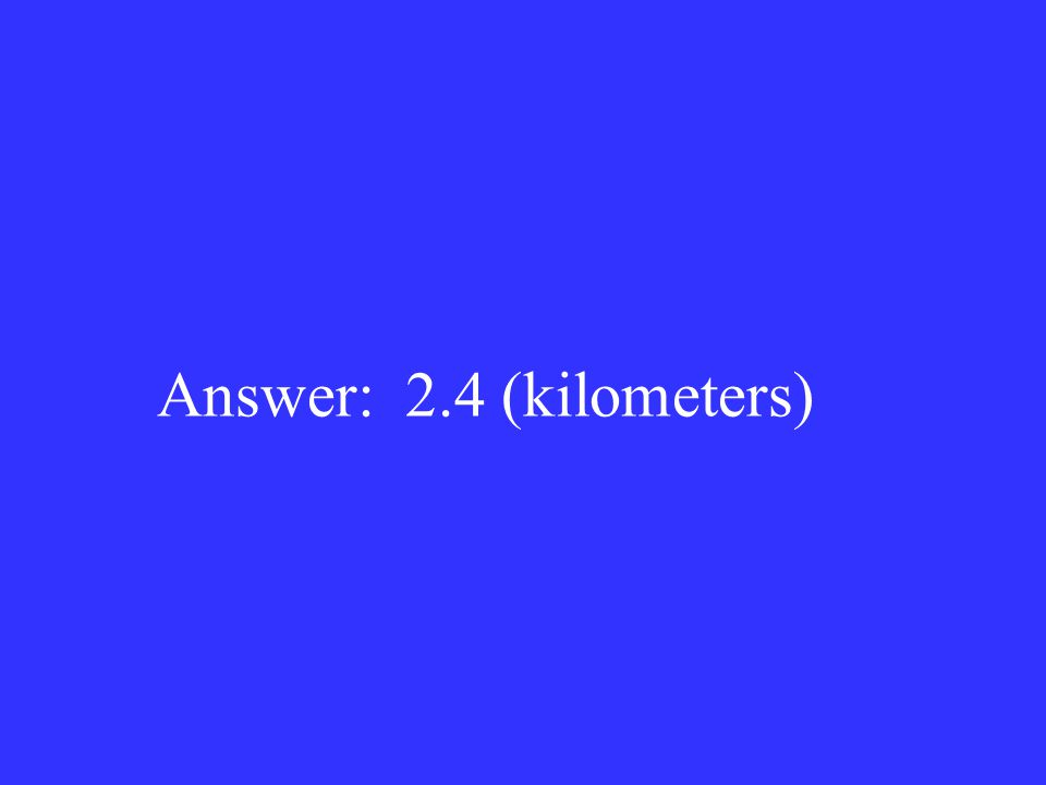 Answer: 2.4 (kilometers)