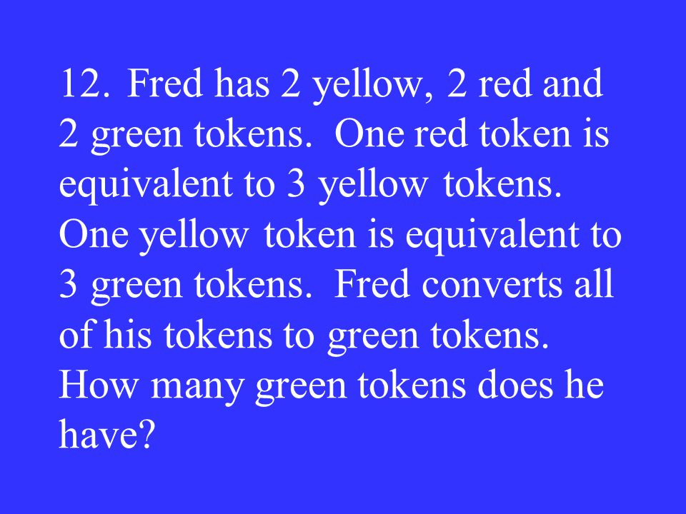 12. Fred has 2 yellow, 2 red and 2 green tokens