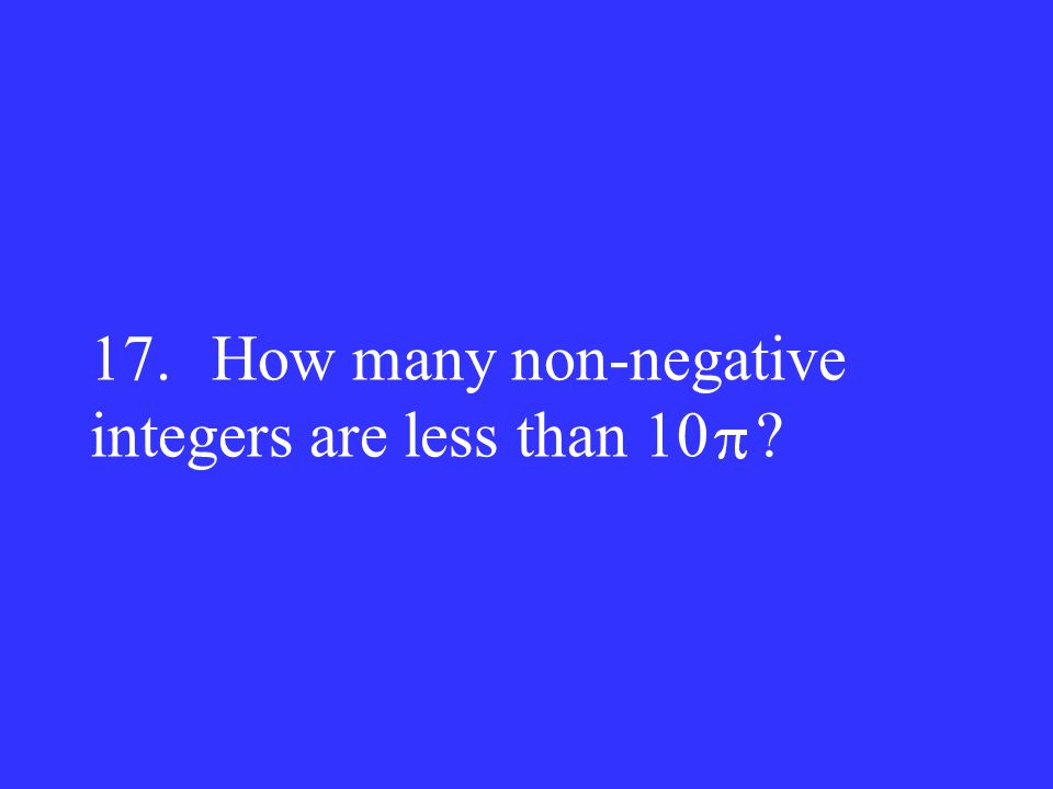 17. How many non-negative integers are less than 10