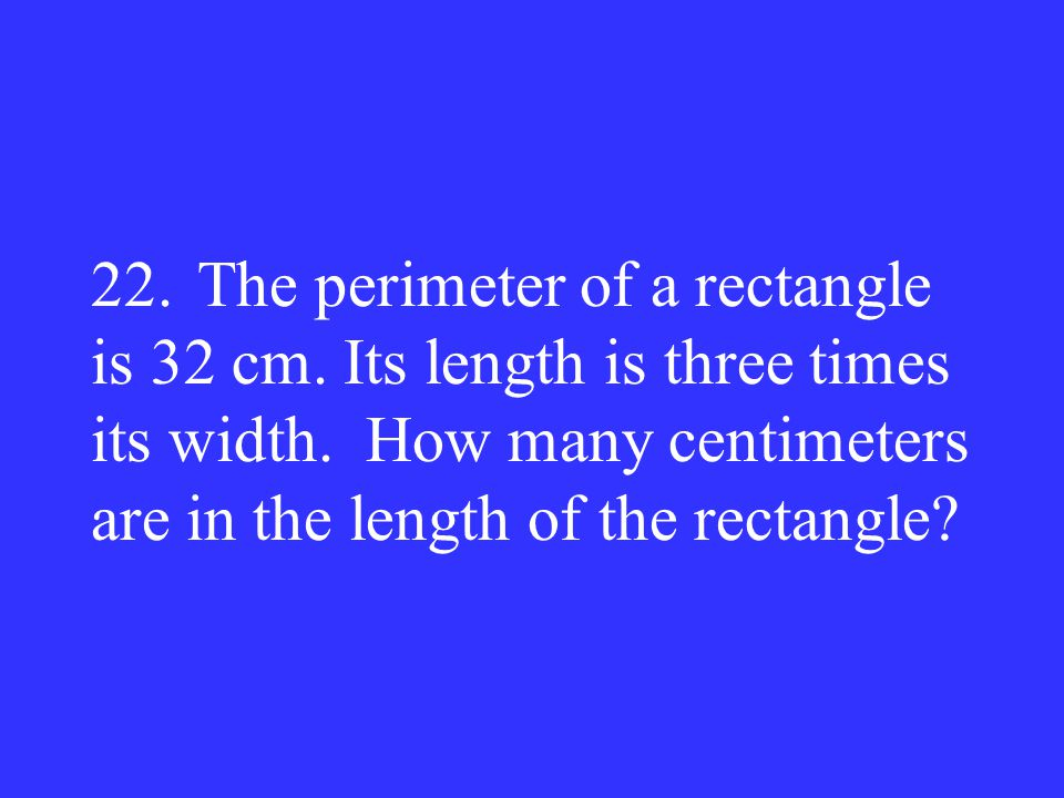 22. The perimeter of a rectangle is 32 cm