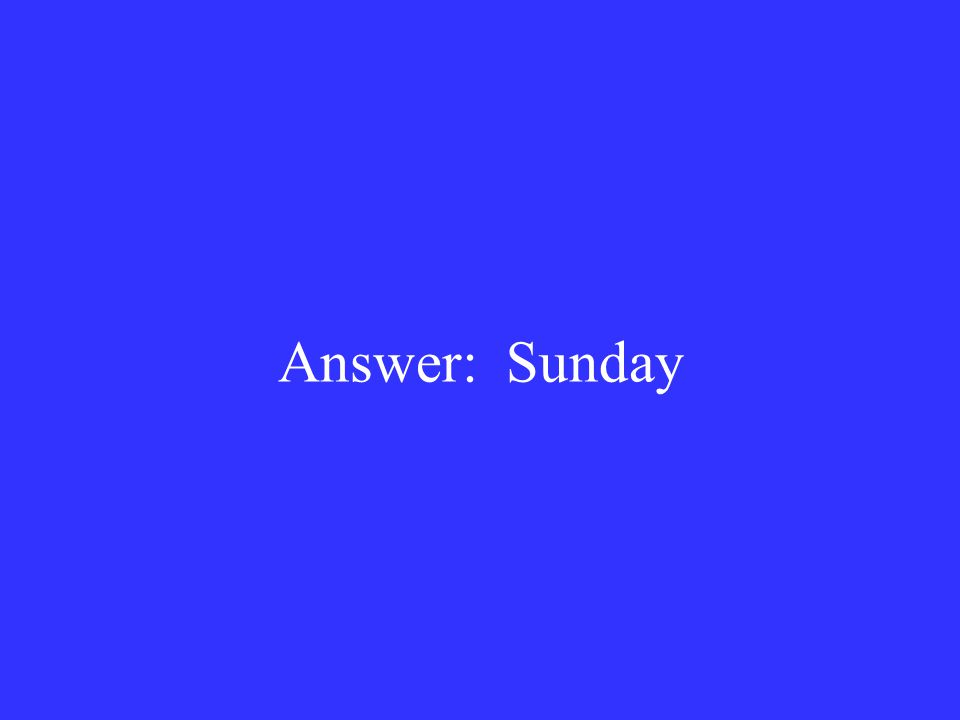 Answer: Sunday