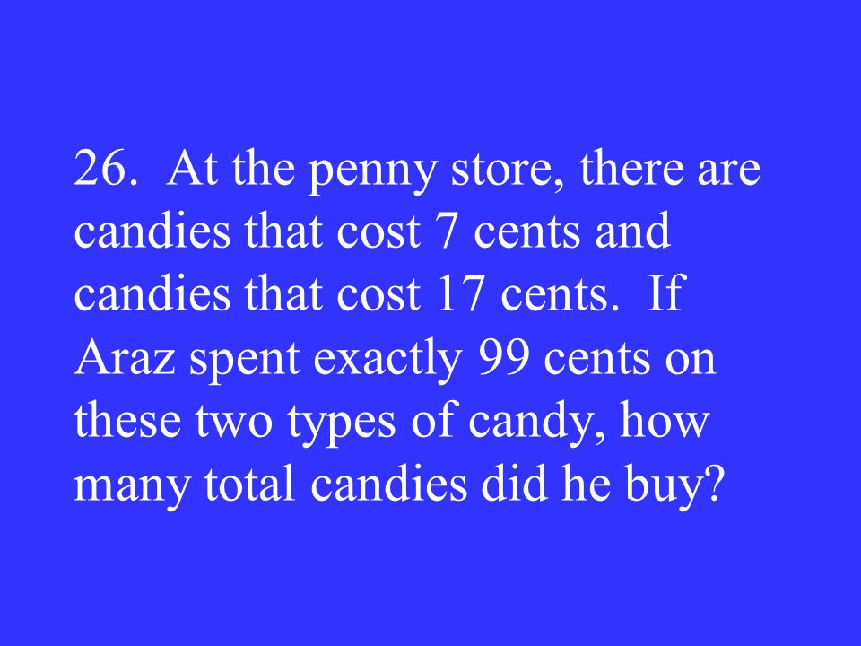 26. At the penny store, there are candies that cost 7 cents and candies that cost 17 cents.