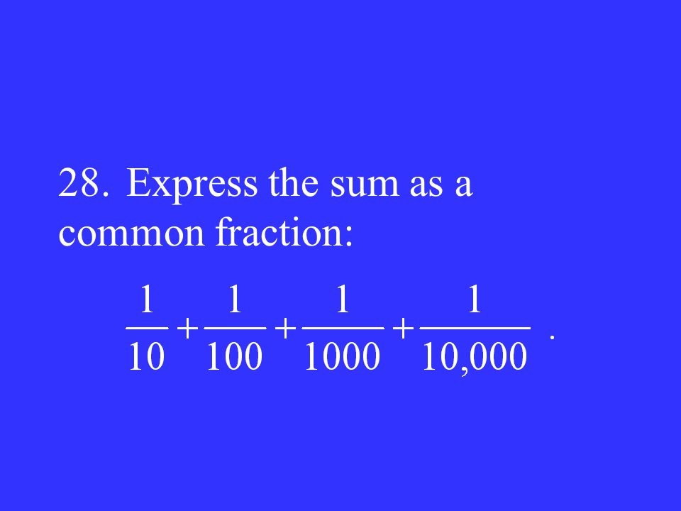 28. Express the sum as a common fraction: