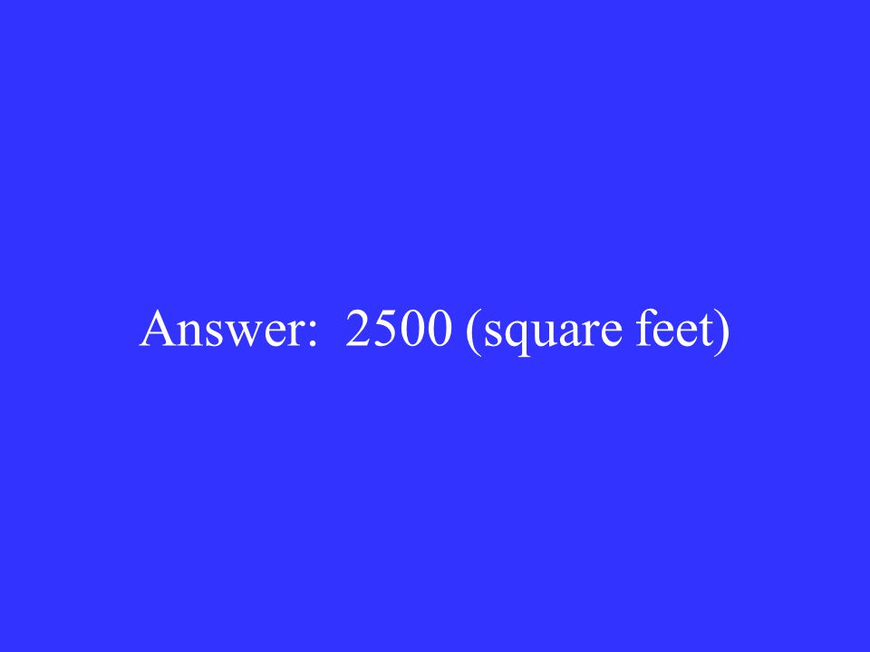 Answer: 2500 (square feet)