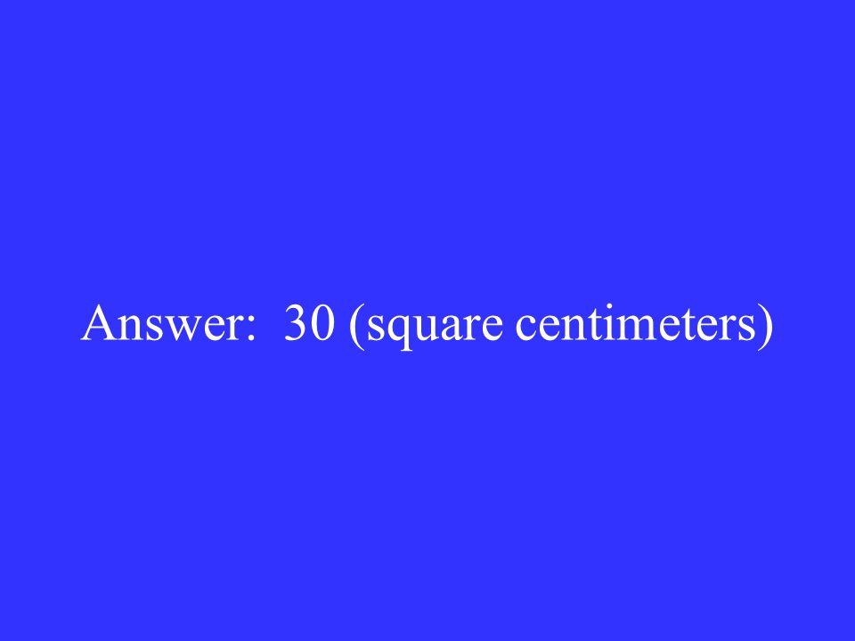 Answer: 30 (square centimeters)