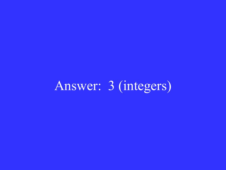 Answer: 3 (integers)