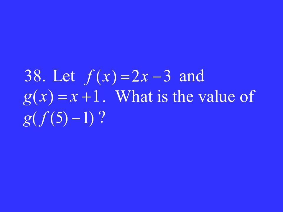 38. Let and . What is the value of