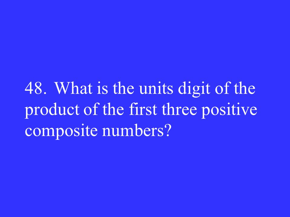 48. What is the units digit of the product of the first three positive composite numbers