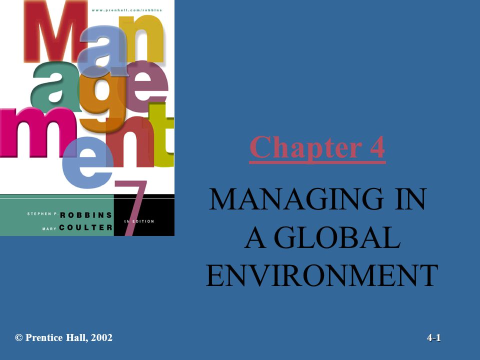 Chapter 4 MANAGING IN A GLOBAL ENVIRONMENT © Prentice Hall, 2002 4-1