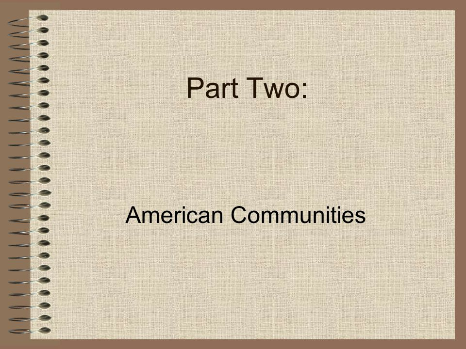 Part Two: American Communities