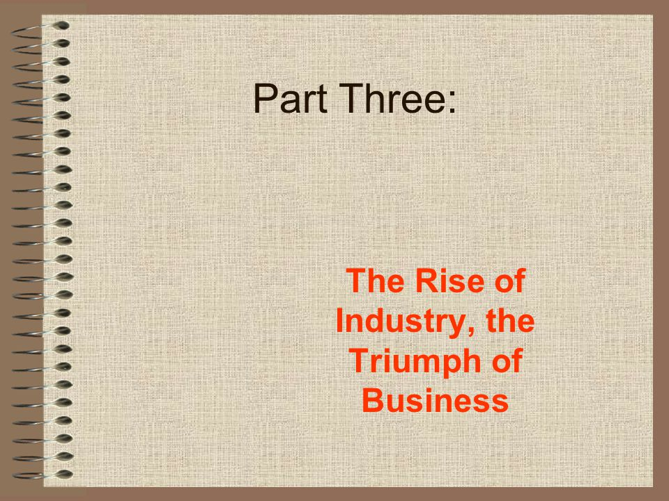The Rise of Industry, the Triumph of Business