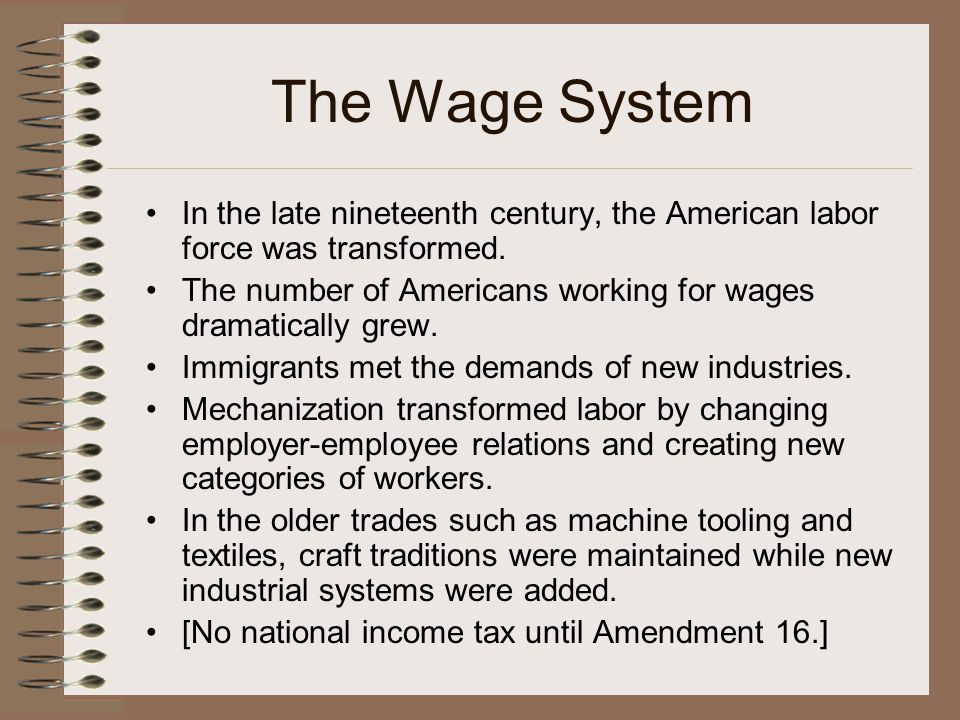 The Wage System In the late nineteenth century, the American labor force was transformed.
