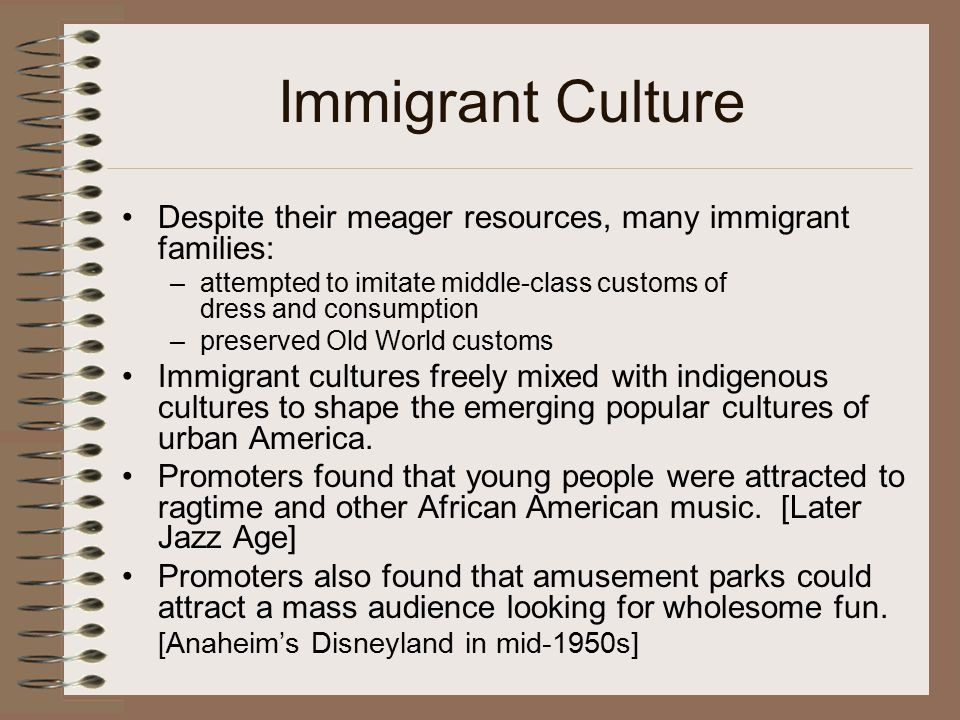 Immigrant Culture Despite their meager resources, many immigrant families: attempted to imitate middle-class customs of dress and consumption.