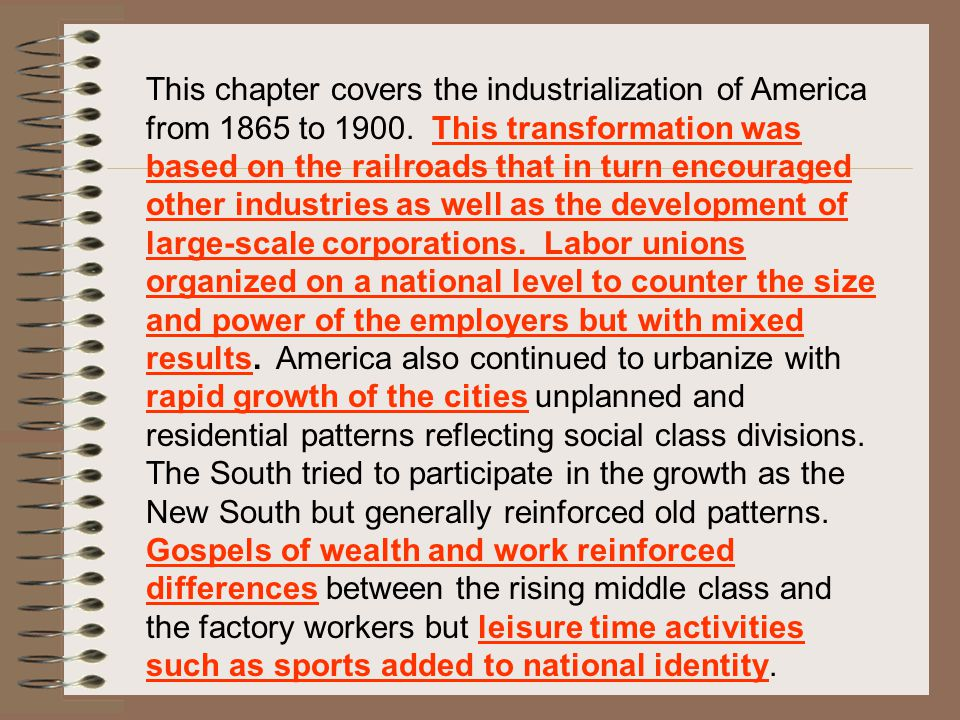 This chapter covers the industrialization of America from 1865 to 1900