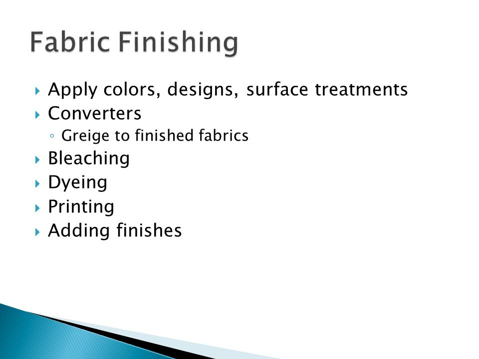 Fabric Finishing Apply colors, designs, surface treatments Converters
