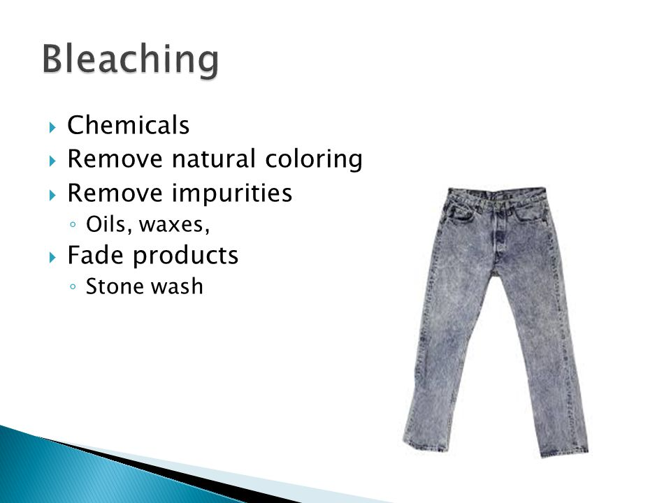 Bleaching Chemicals Remove natural coloring Remove impurities