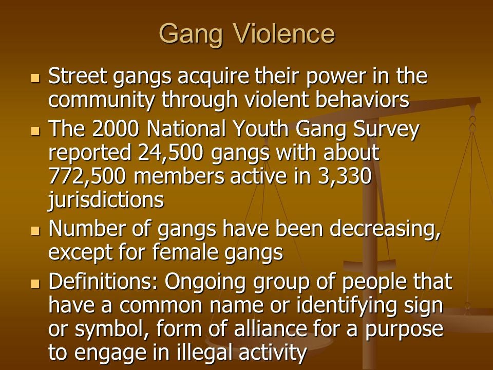 Gang Violence Street gangs acquire their power in the community through violent behaviors.