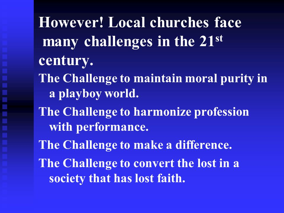 However! Local churches face many challenges in the 21st century.