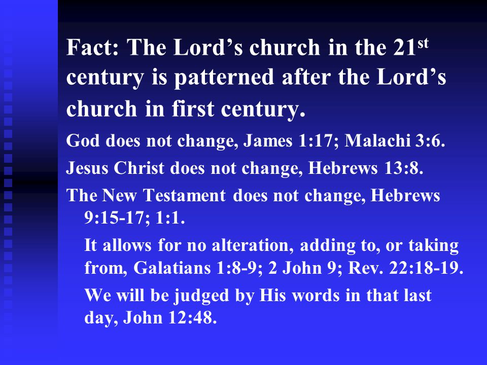Fact: The Lord's church in the 21st century is patterned after the Lord's church in first century.