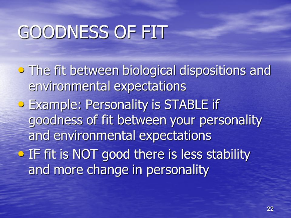 GOODNESS OF FIT The fit between biological dispositions and environmental expectations.