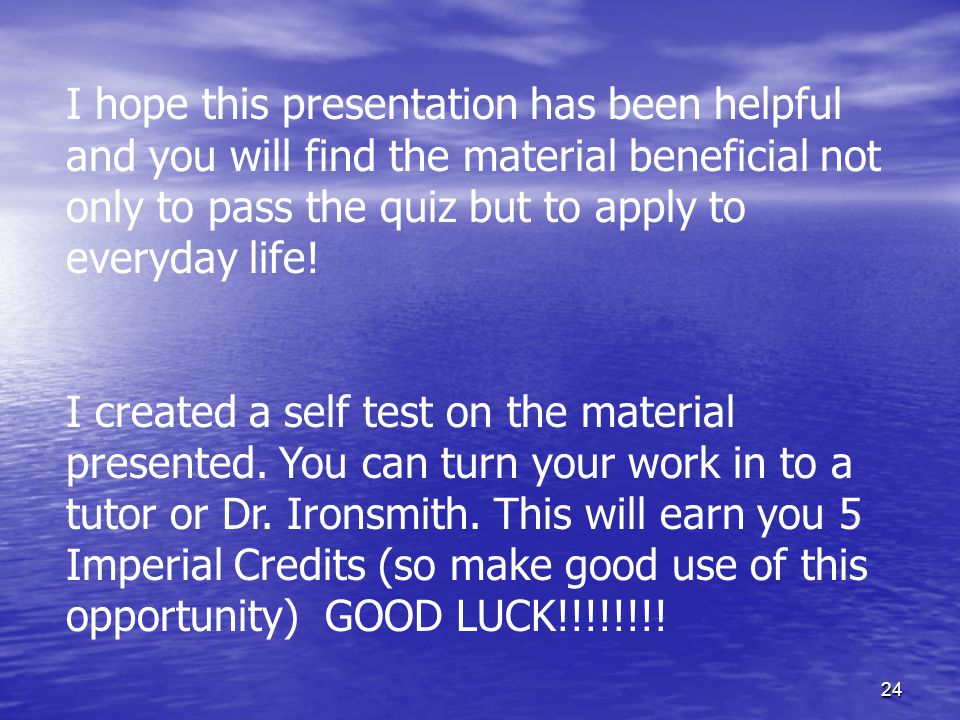 I hope this presentation has been helpful and you will find the material beneficial not only to pass the quiz but to apply to everyday life!