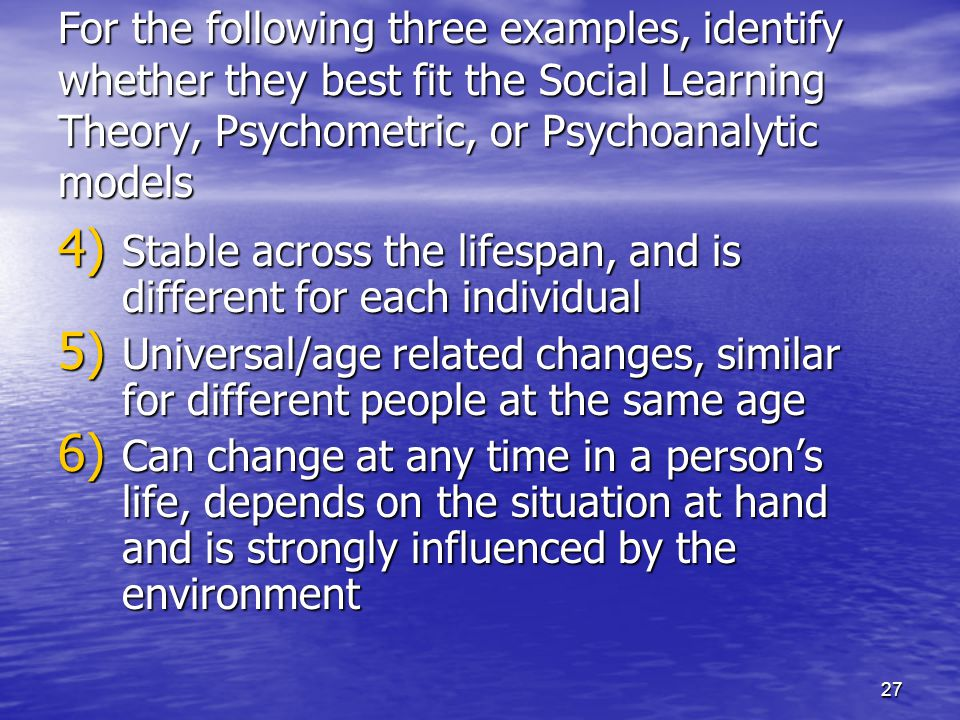 For the following three examples, identify whether they best fit the Social Learning Theory, Psychometric, or Psychoanalytic models