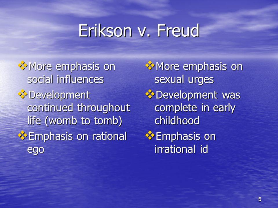 Erikson v. Freud More emphasis on social influences