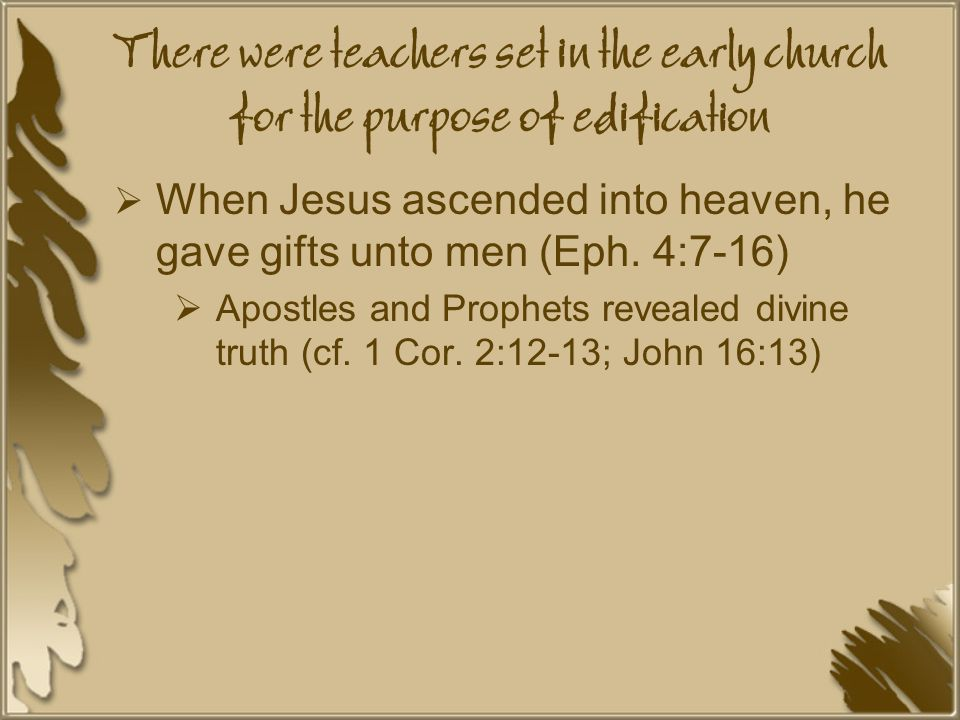 There were teachers set in the early church for the purpose of edification