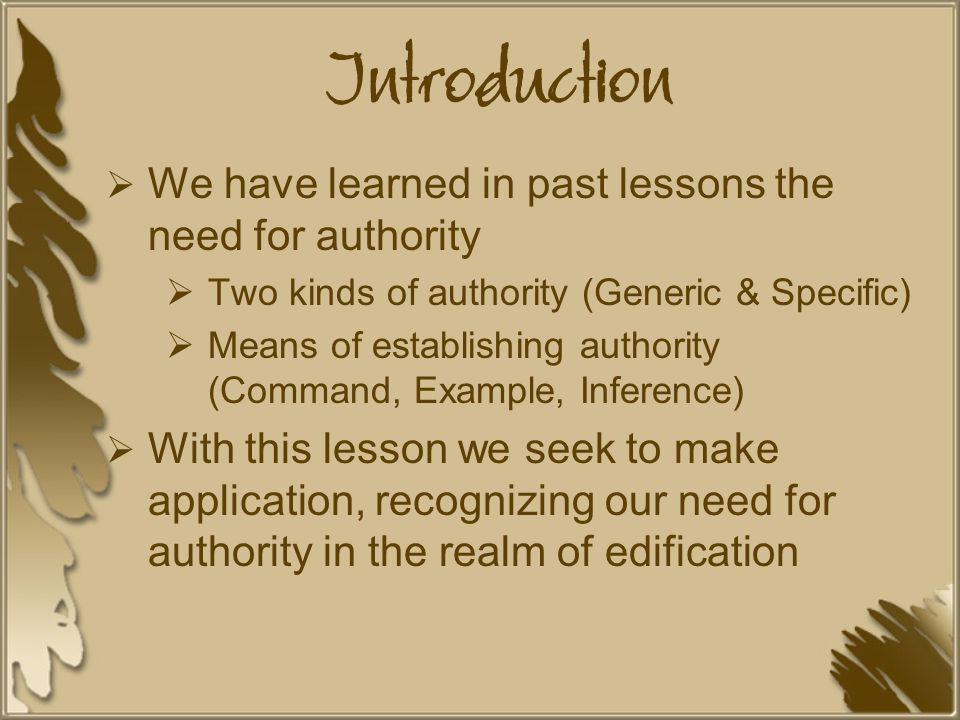 Introduction We have learned in past lessons the need for authority