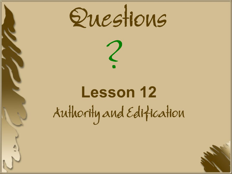 Lesson 12 Authority and Edification